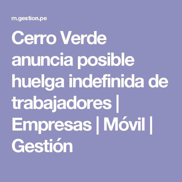 Cerro Verde anuncia posible huelga indefinida de trabajadores   Empresas   Móvil    Gestión