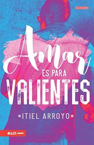 Descarger Amar es para Valientes by Itiel Arroyo [.PDF