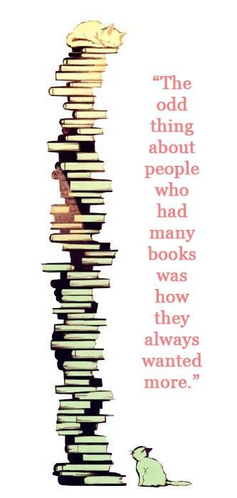 True! Books are an addiction to which I do not want to end. And cats, yes dogs too.