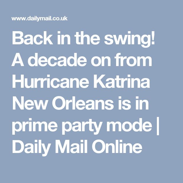 Back in the swing! A decade on from Hurricane Katrina New Orleans is in prime party mode | Daily Mail Online