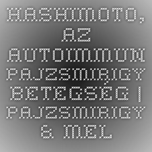 Hashimoto, az autoimmun pajzsmirigy betegség | pajzsmirigy & mellékvese INFO