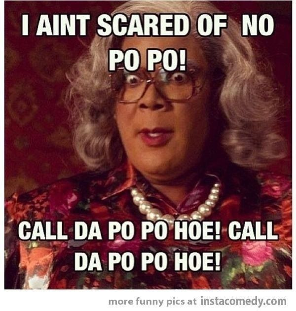 Disclaimer: THIS IS A QUOTE USED BY MADEA IN A TYLER PERRY MOVIE!!!! I did not WRITE THE SCRIPT FOR THE MOVIE.  I re-pinned this off someone else's page:)))) have a nice day!!!!!!!!