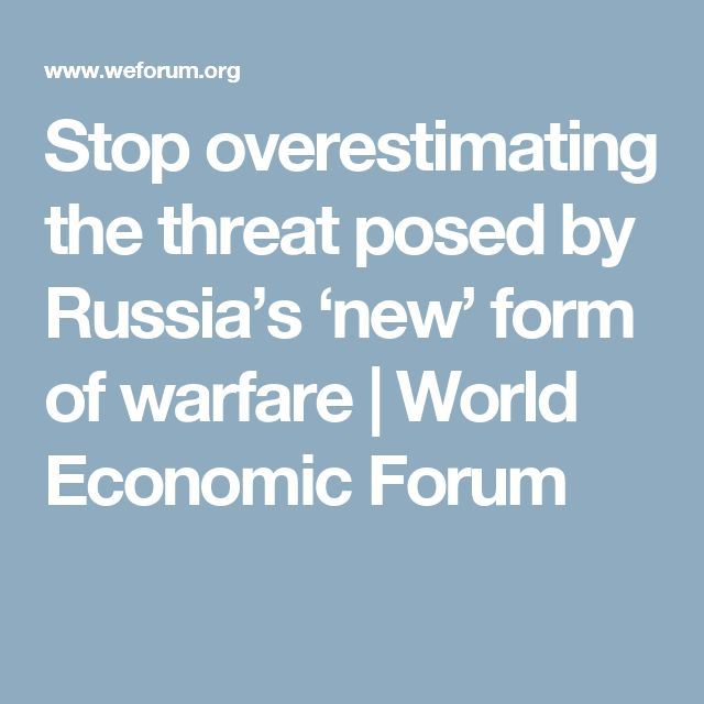 Stop overestimating the threat posed by Russia's 'new' form of warfare | World Economic Forum