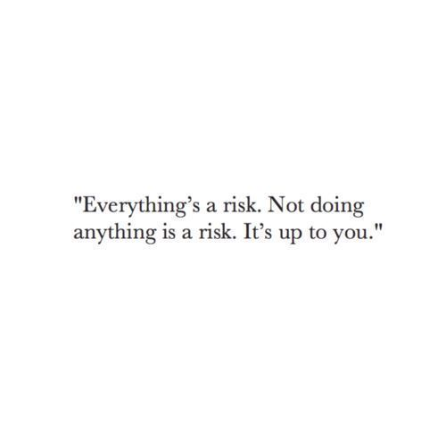 Everything's a risk. Not doing anything is taking a risk. It's up to you.
