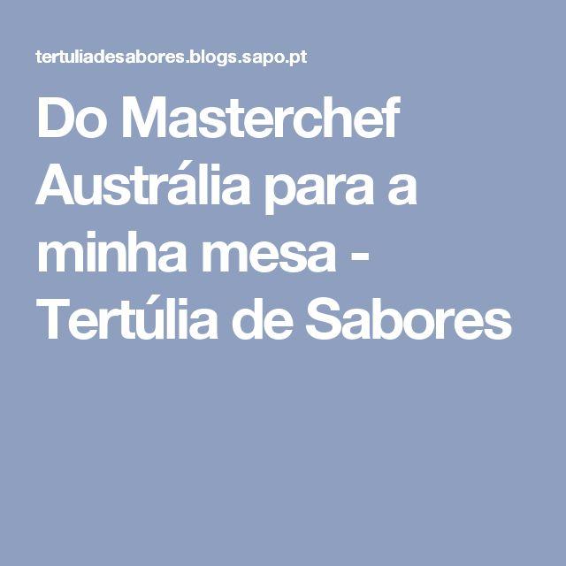 Do Masterchef Austrália para a minha mesa - Tertúlia de Sabores