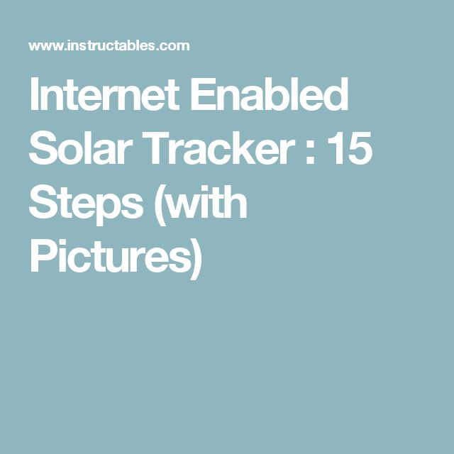 Internet Enabled Solar Tracker : 15 Steps (with Pictures)