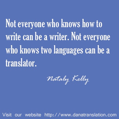 """Not everyone who knows two languages can be a translator."" ~Nataly Kelly"