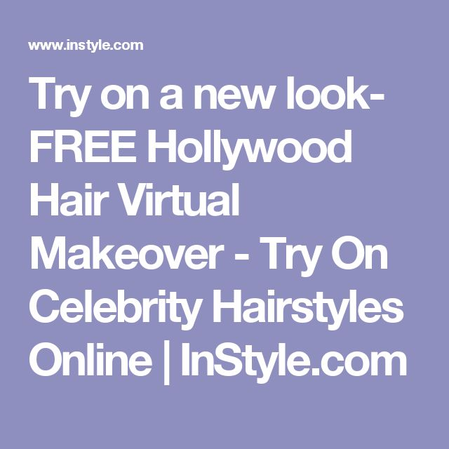 Try on a new look-  FREE Hollywood Hair Virtual Makeover - Try On Celebrity Hairstyles Online | InStyle.com