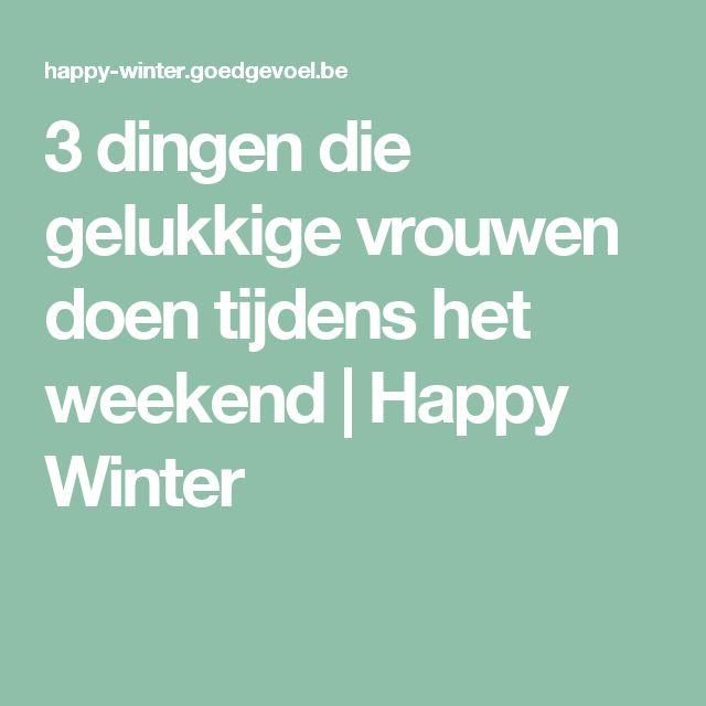 3 dingen die gelukkige vrouwen doen tijdens het weekend | Happy Winter