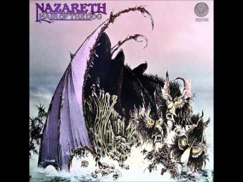 Nazareth - Hair Of The Dog (Full Album) with Guilty - YouTube. [Love me some Nazareth.]   1. Hair Of The Dog - 0:00 2. Miss Misery - 4:11 3. Guilty - 8:53 4. Changin' Times - 12:33 5. Beggars Day/Rose In The Heather - 18:35 6. Whisky Drinkin' Woman - 25:05 7. Please Don't Judas Me - 30:36 8. Love Hurts - 40:24  Dan McCafferty - Vocals Many Charlton - Guitar Pete Agnew - Bass Darrell Sweet - Drums
