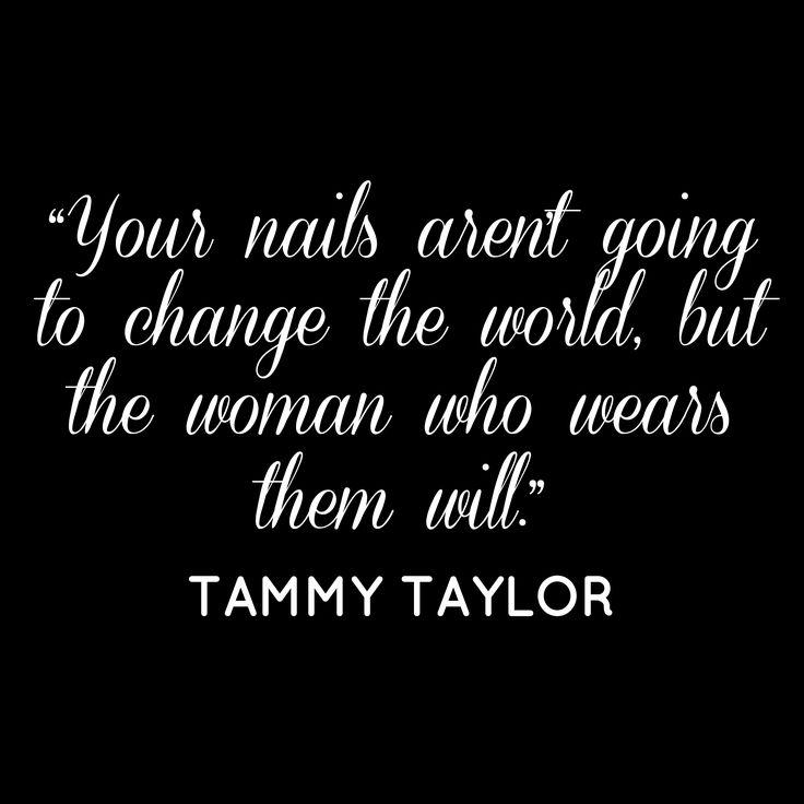 Tammy Taylor Quote #TammyTaylorNails #Nails tammytaylornails.com