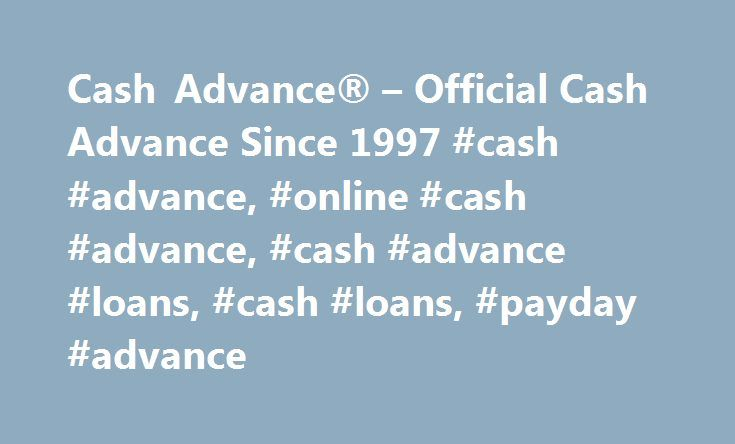 Cash Advance® – Official Cash Advance Since 1997 #cash #advance, #online #cash #advance, #cash #advance #loans, #cash #loans, #payday #advance http://nashville.remmont.com/cash-advance-official-cash-advance-since-1997-cash-advance-online-cash-advance-cash-advance-loans-cash-loans-payday-advance/  # Is Cash Advance Right For You? You need money, and you need it quickly. We've all been there — we know what it's like to feel like there's nowhere left to turn. Whether it's an emergency situation…