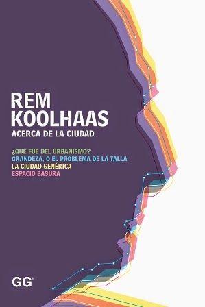 Acerca de la ciudad / Rem Koolhaas ; traducción de Jorge Sainz Gustavo Gili, Barcelona : 2014 111 p. ISBN 9788425227530 Urbanismo -- Teoría.