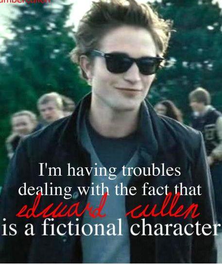 Hear that? It says EDWARD CULLEN, movie fangirls, not Robert Pattinson.