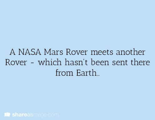 what if the person who controls the NASA rover and the person who controls the other rover fall in love by communicating some how and they figure out there is another planet with human life.