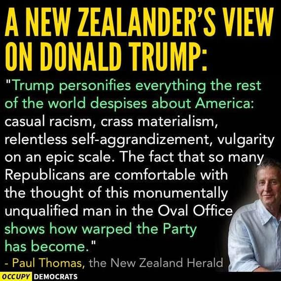 9/17/15 12:56a Donald Trump personifies everything that the rest of the world despises about America. - A New Zealander's View on Donald Trump / Paul Thomas, The New Zealand Herald huffingtonpost.com