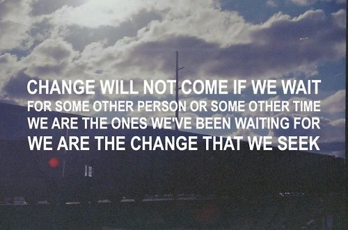 : Time For Changing, Happy, Motivation Quotes, So True, Truths, Random Thoughts, Blog, Inspiration Quotes, Barack Obama