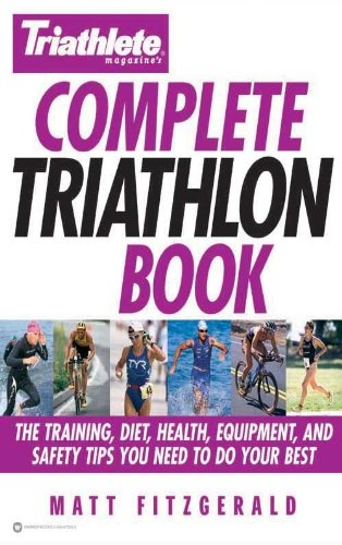 nice Triathlete Magazine's Complete Triathlon Book: The Training, Diet, Health, Equipment, and Safety Tips You Need to Do Your Best