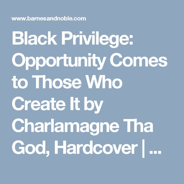 Black Privilege: Opportunity Comes to Those Who Create It by Charlamagne Tha God, Hardcover | Barnes & Noble®