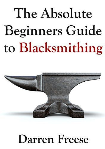 Visual Guide to Blacksmithing | Sewing, Crafts & Hobbies