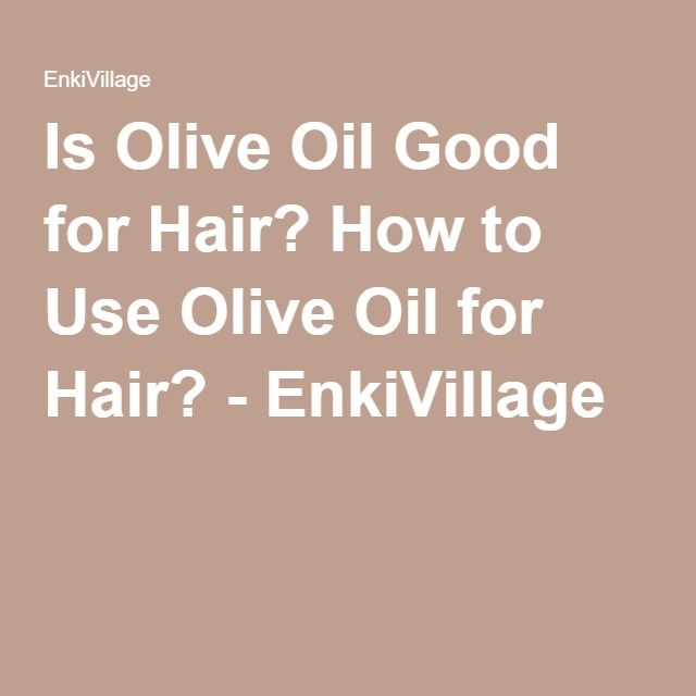 Is Olive Oil Good for Hair? How to Use Olive Oil for Hair? - EnkiVillage