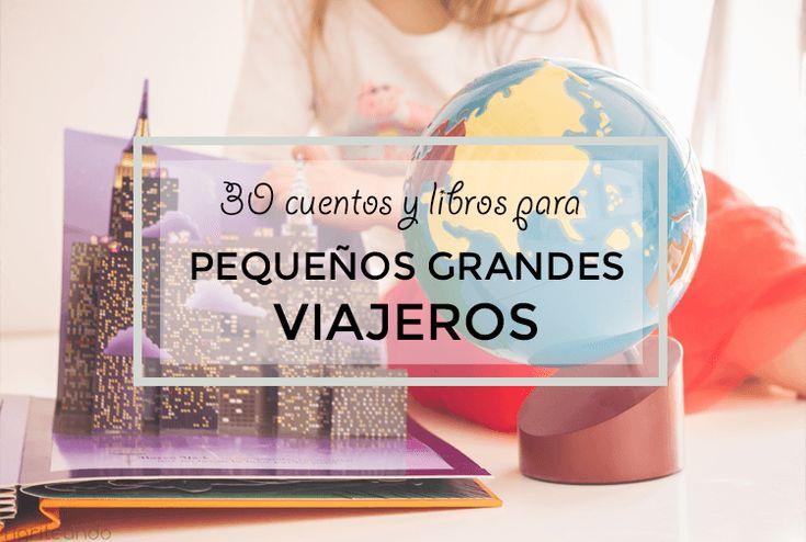 30 cuentos para niños para aprender geografía y disfrutar de los viajes y el turismo desde bien pequeños.