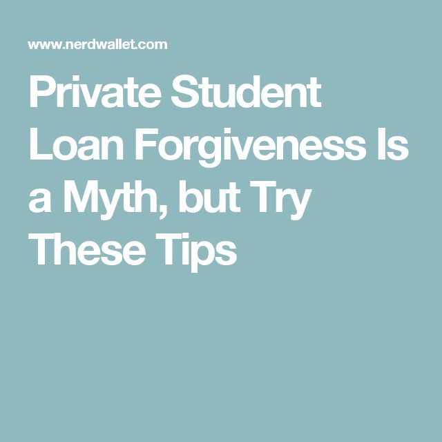 Private Student Loan Forgiveness Is a Myth, but Try These Tips