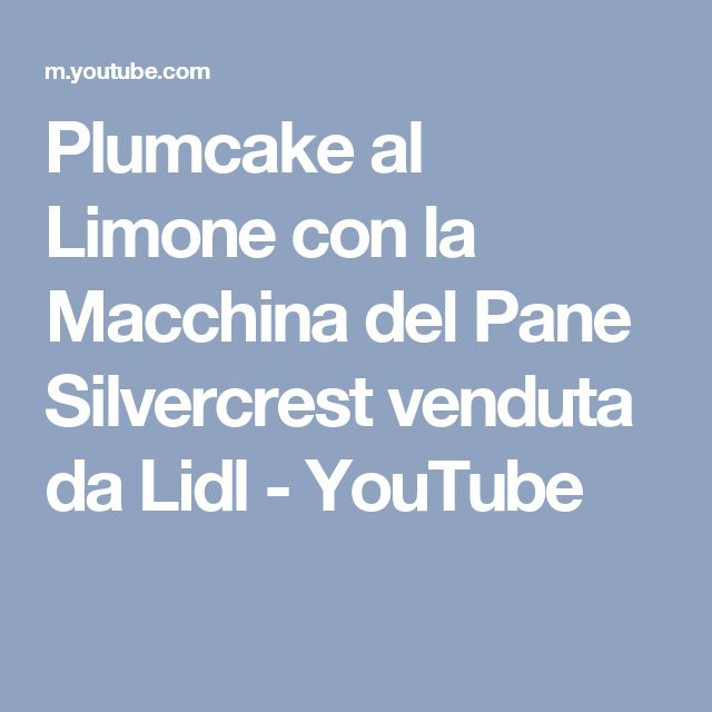 Plumcake al Limone con la Macchina del Pane Silvercrest venduta da Lidl - YouTube