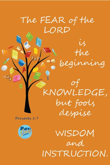 Proverbs 1:7 - The fear of the Lord is the beginning of knowledge, but fools despise wisdom and instruction.
