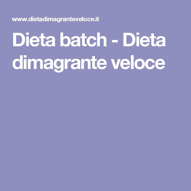 Dieta batch - Dieta dimagrante veloce