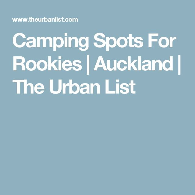 Camping Spots For Rookies | Auckland | The Urban List