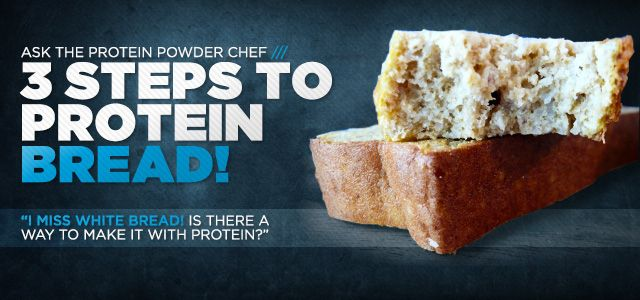 Bodybuilding.com - Ask The Protein Powder Chef: What's Your Recipe For Protein Bread?