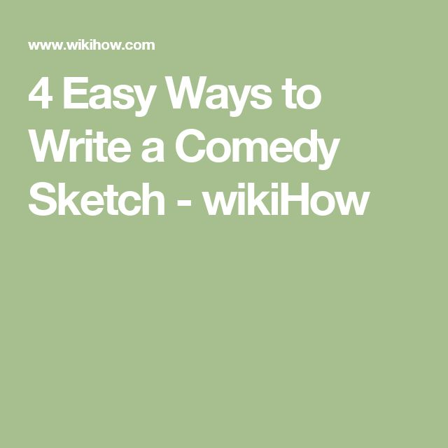 4 Easy Ways to Write a Comedy Sketch - wikiHow
