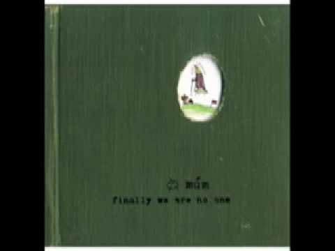 Mum - We Have A Map Of The Piano from Finally We Are No One [FatCat, 2002]. Downtempo.