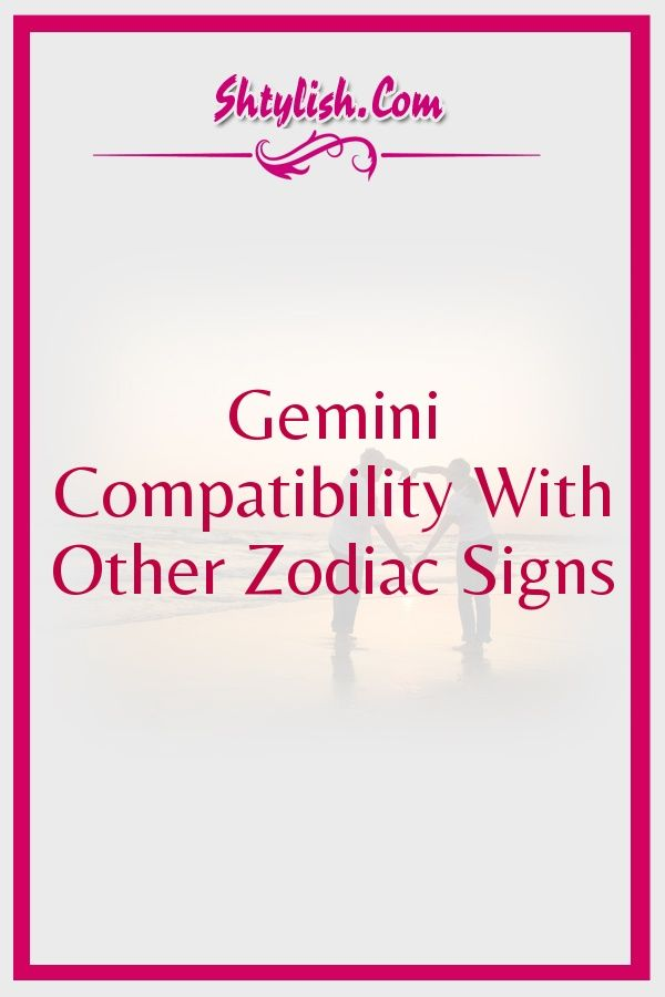 Gemini Compatibility With Other Zodiac Signs Gemini Quotes