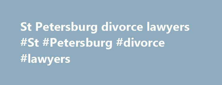 St Petersburg divorce lawyers #St #Petersburg #divorce #lawyers http://sweden.nef2.com/st-petersburg-divorce-lawyers-st-petersburg-divorce-lawyers/  # St. Petersburg Divorce Attorneys Client Testimonials Maricia Simposon Former Client I was a misunderstood mother in fear of my life. I feared and dreaded dealing with my legal situation in court because my safety was in danger. Strangely enough, I initially did not receive the protection and remedy I so desperately needed from our legal…