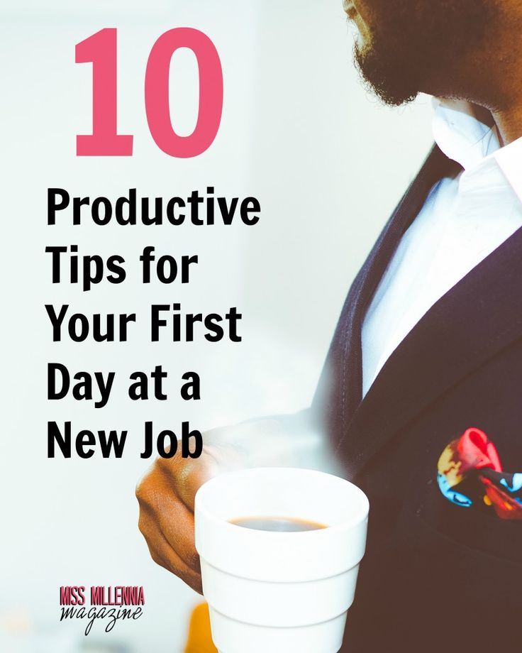 Marvelous 10 Productive Tips For Your First Day At A New Job