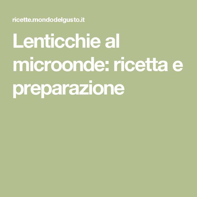 Lenticchie al microonde: ricetta e preparazione