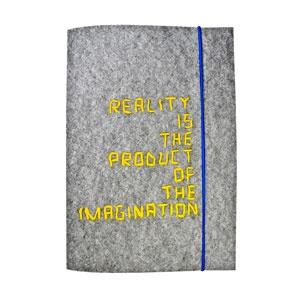 Quaderno A5 con cover in feltro grigio, perfetto per tenere al caldo i pensieri... Reality is the product of the imagination