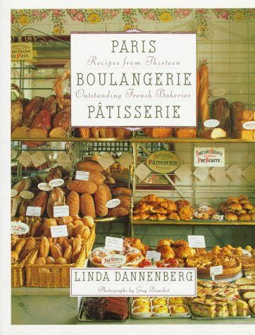 Paris Boulangerie-Patisserie: Recipes from Thirteen Outstanding French Bakeries by Linda Dannenberg, amazon.com $15.98/used