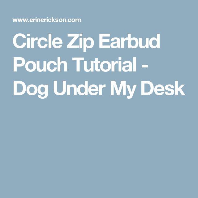 Circle Zip Earbud Pouch Tutorial - Dog Under My Desk