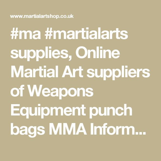 #ma #martialarts supplies, Online Martial Art suppliers of Weapons Equipment punch bags MMA Information Supplier West Midlands UK