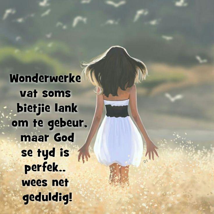 Wonderwerke vat soms bietjie lank om te gebeur, maar God se tyd is perfek.. wees net geduldig