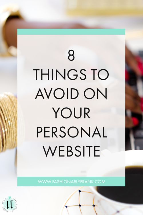 8 Things That Shouldn't Be on Your Personal Website / Digital Portfolio. Click the link to discover or pin it for later! - Fashionably Frank Blog
