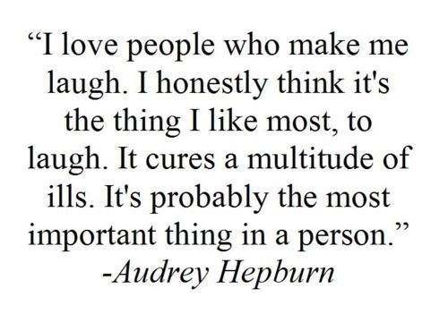 Laughing: Make Me Laughing, Inspiration, Audrey Hepburn Quotes, Sotrue, Wisdom, Audreyhepburn, So True, Favorite Quotes, Laughter