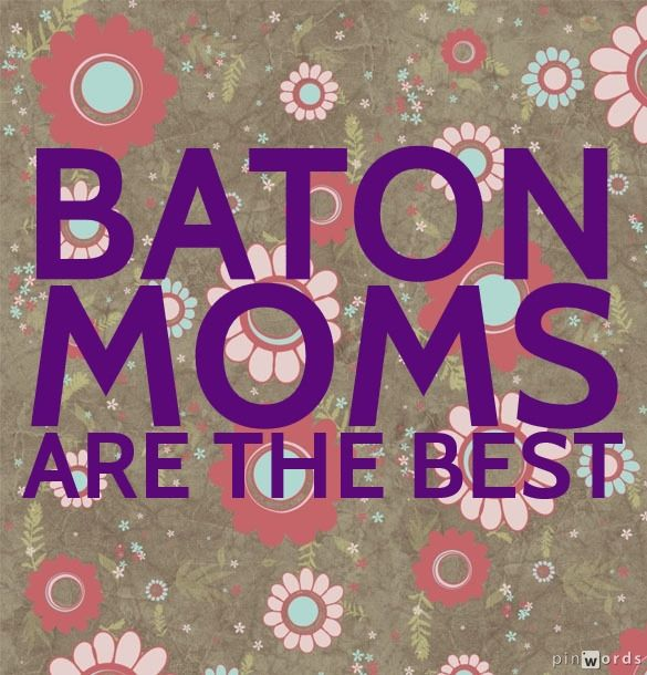 Baton Moms ARE the best!  What is special about your twirling mom?...especialy my mom