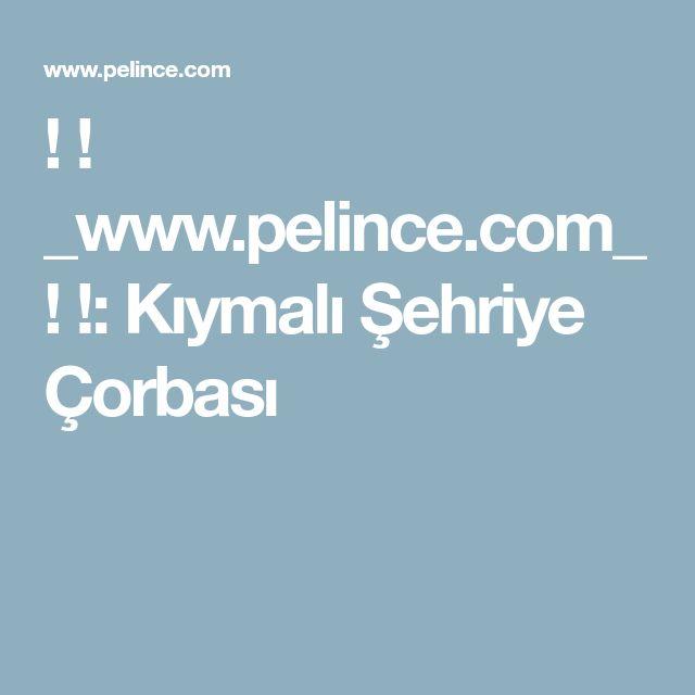 ! ! _www.pelince.com_ ! !: Kıymalı Şehriye Çorbası