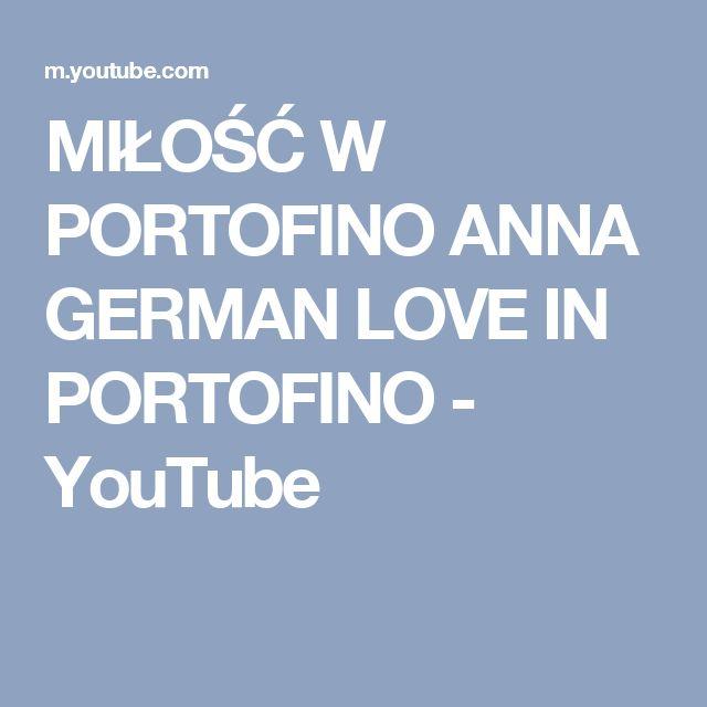 MIŁOŚĆ W PORTOFINO ANNA GERMAN  LOVE IN PORTOFINO - YouTube