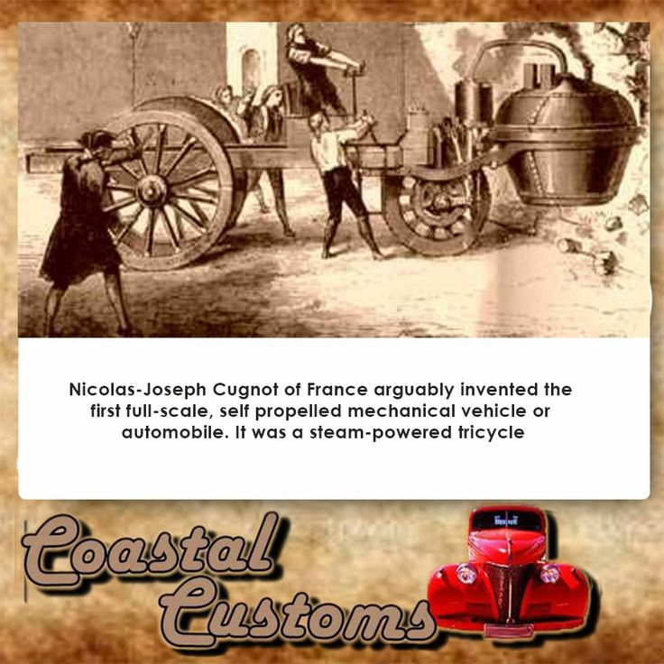 History of Cars! In 1769 Nicolas-Joseph Cugnot of France arguably invented the first full-scale, self propelled mechanical vehicle or automobile. It was a steam-powered tricycle. #custom #TBT #history