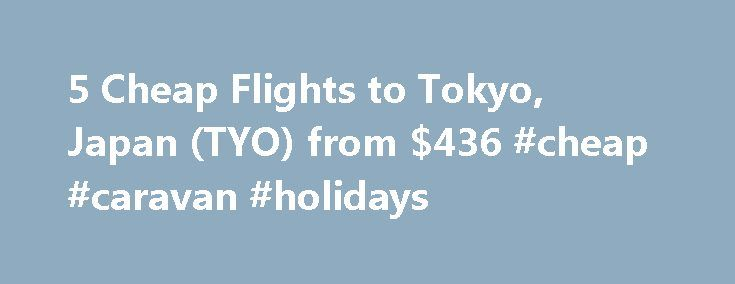 5 Cheap Flights to Tokyo, Japan (TYO) from $436 #cheap #caravan #holidays http://cheap.nef2.com/5-cheap-flights-to-tokyo-japan-tyo-from-436-cheap-caravan-holidays/  #cheap flights to tokyo # Cheap Flights to Tokyo – Tokyo Flights Cheap flights to Tokyo recently found by travelers * Arriving at Tokyo Once you have booked your airfare to Tokyo you will need a little information to make your trip more enjoyable. Most international flights to Tokyo arrive at either the Narita or Haneda Airports…